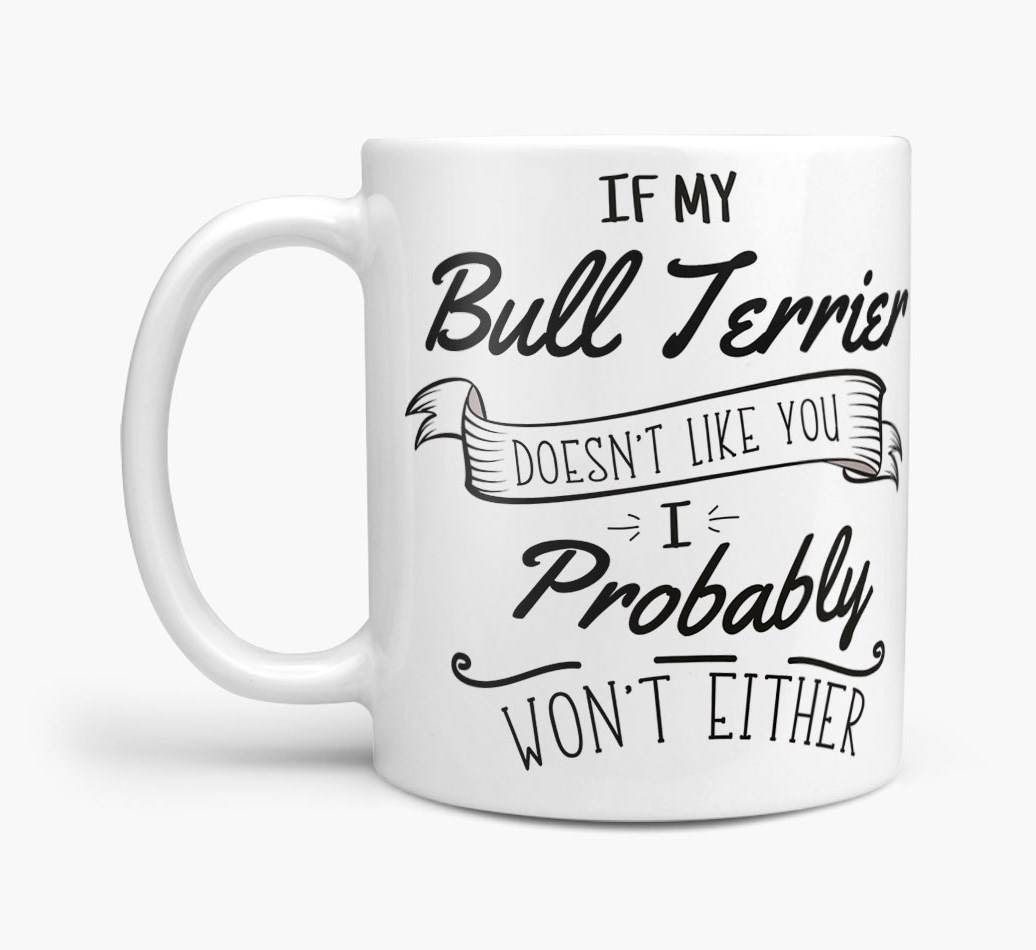 'If My Bull Terrier Doesn't Like You' Mug Side View