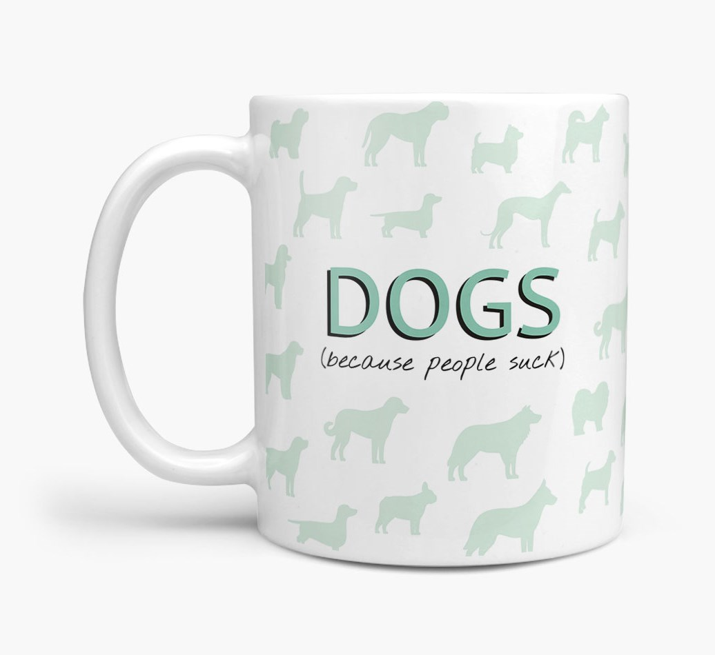 'Dogs...Because People Suck' Mug with Dog Silhouette Side View